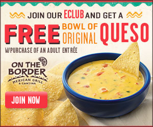 Get Your Coupon -- Free Queso From On the Border!
