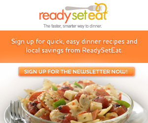 Sign up for Ready Set Eat for Quick Easy Dinner Recipes & Coupons!!
